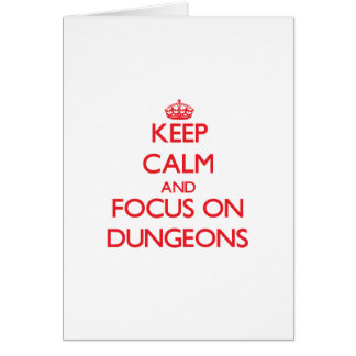 Keep Calm and focus on Dungeons Card