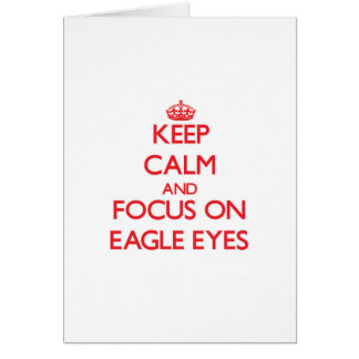 Keep Calm and focus on Eagle Eyes Greeting Card
