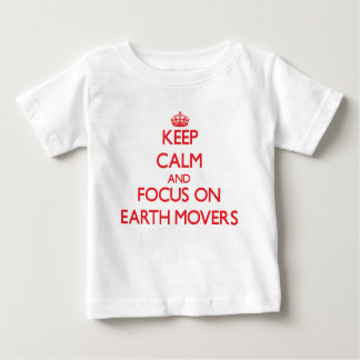Keep Calm and focus on EARTH MOVERS T-shirts