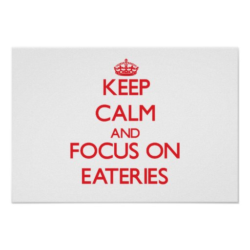 Keep Calm and focus on EATERIES Poster