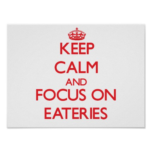 Keep Calm and focus on EATERIES Posters