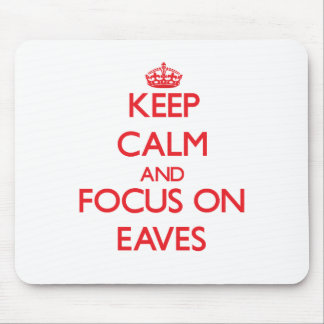Keep Calm and focus on EAVES Mouse Pad