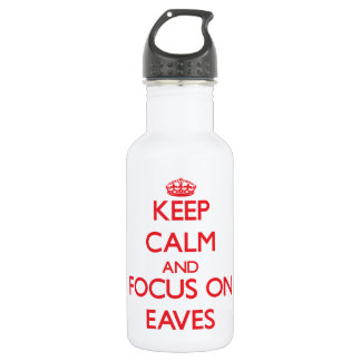 Keep Calm and focus on EAVES 532 Ml Water Bottle