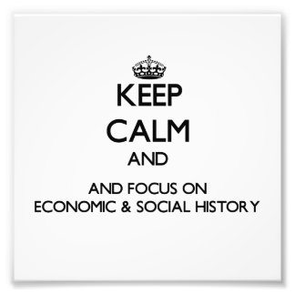 Keep calm and focus on Economic Social History Photo