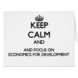 Keep calm and focus on Economics For Development Card