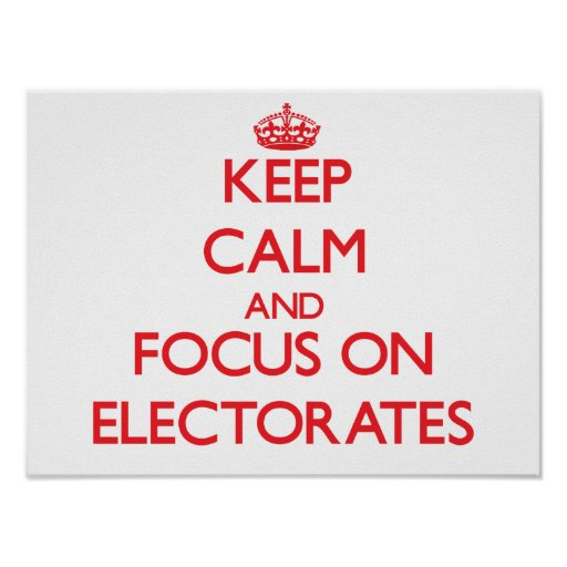 Keep Calm and focus on ELECTORATES Poster