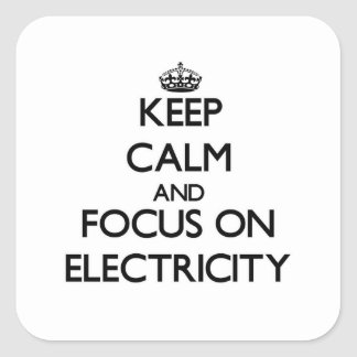 Keep Calm and focus on Electricity Square Sticker