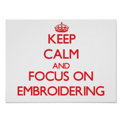 Keep Calm and focus on EMBROIDERING Poster