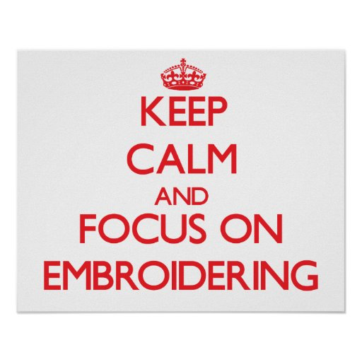 Keep Calm and focus on EMBROIDERING Print