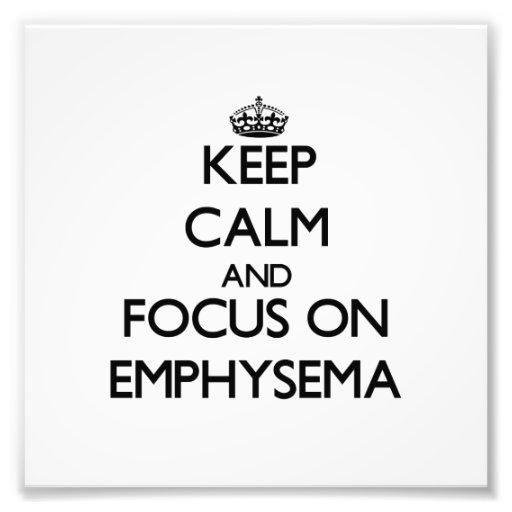 Keep Calm and focus on EMPHYSEMA Photographic Print