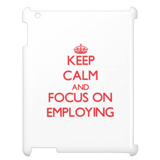 Keep Calm and focus on EMPLOYING iPad Covers