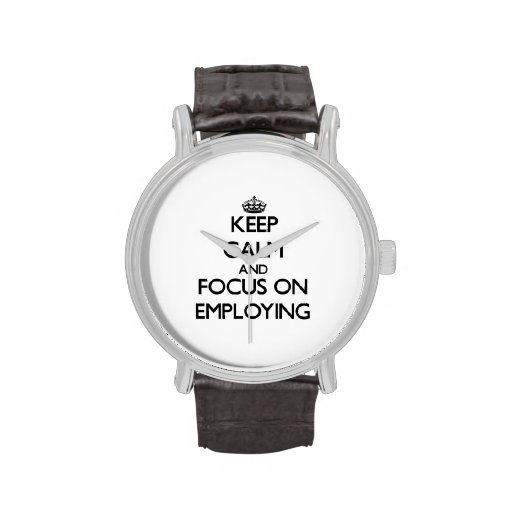Keep Calm and focus on EMPLOYING Wristwatches