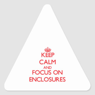 Keep Calm and focus on ENCLOSURES Triangle Sticker
