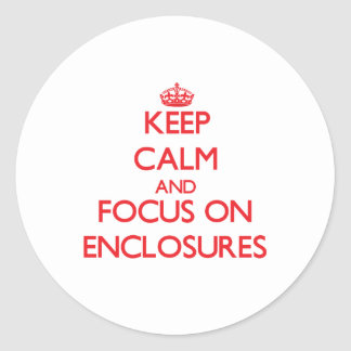 Keep Calm and focus on ENCLOSURES Round Sticker