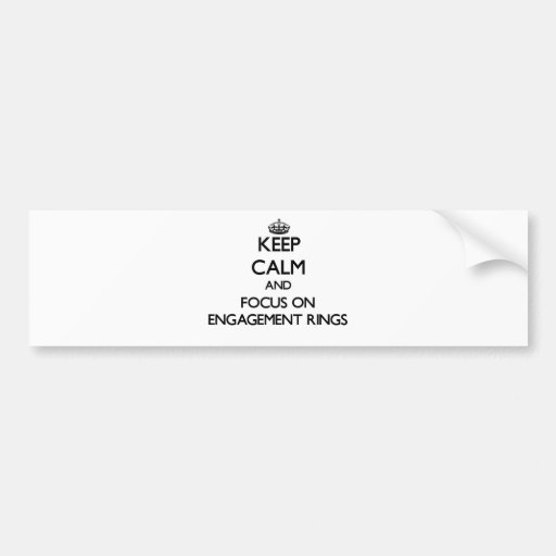 Keep Calm and focus on ENGAGEMENT RINGS Bumper Sticker