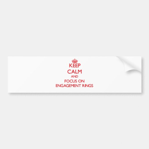 Keep Calm and focus on ENGAGEMENT RINGS Bumper Stickers