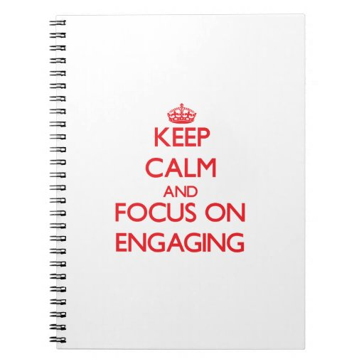 Keep Calm and focus on ENGAGING Spiral Notebooks