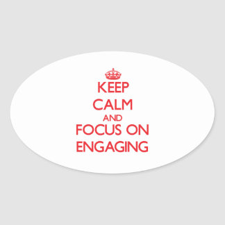 Keep Calm and focus on ENGAGING Oval Sticker
