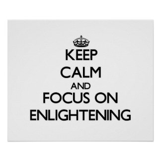 Keep Calm and focus on ENLIGHTENING Posters