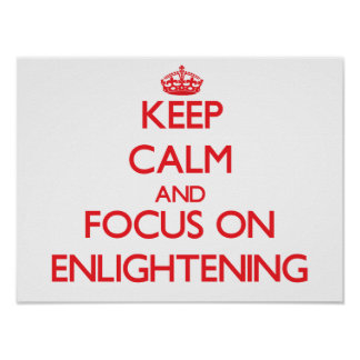 Keep Calm and focus on ENLIGHTENING Print