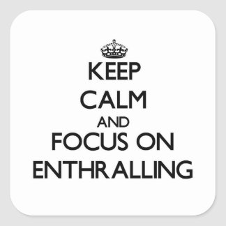 Keep Calm and focus on ENTHRALLING Square Sticker