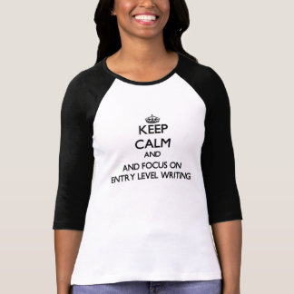 Keep calm and focus on Entry Level Writing T-shirts
