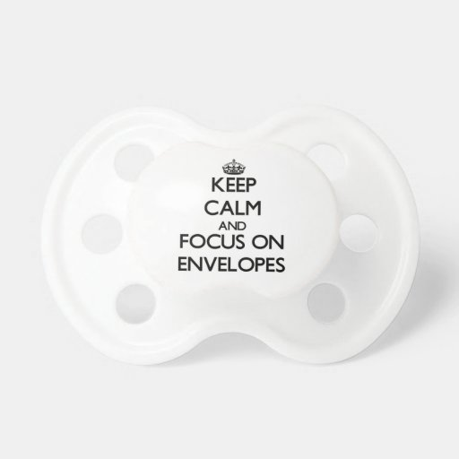 Keep Calm and focus on ENVELOPES Baby Pacifiers