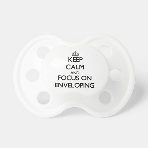 Keep Calm and focus on ENVELOPING Baby Pacifiers