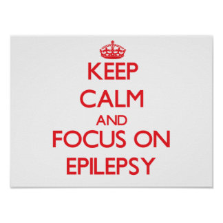 Keep Calm and focus on EPILEPSY Poster