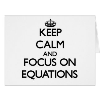Keep Calm and focus on EQUATIONS Card
