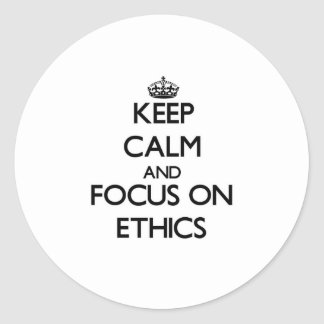 Keep Calm and focus on ETHICS Classic Round Sticker