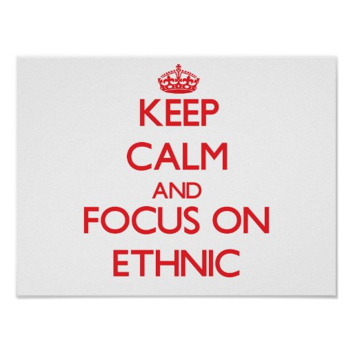 Keep Calm and focus on ETHNIC Poster