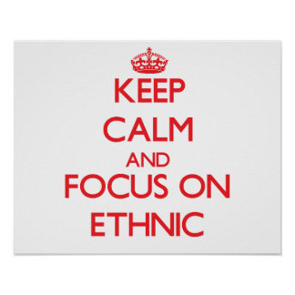 Keep Calm and focus on ETHNIC Posters