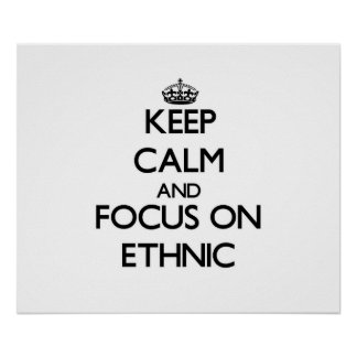 Keep Calm and focus on ETHNIC Print