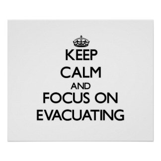 Keep Calm and focus on EVACUATING Posters