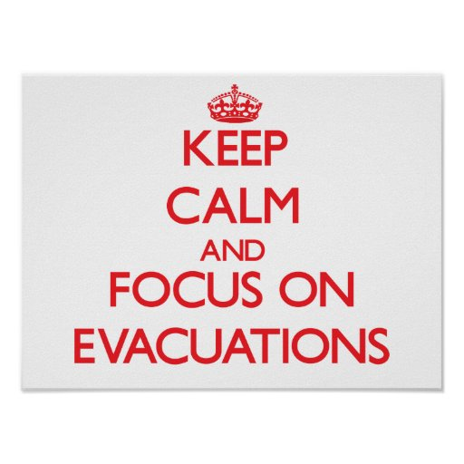 Keep Calm and focus on EVACUATIONS Poster