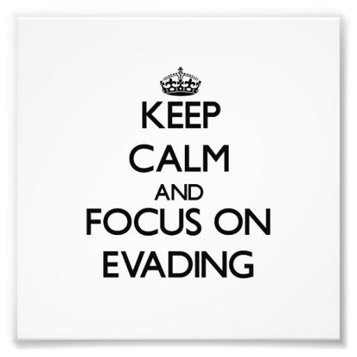 Keep Calm and focus on EVADING Art Photo