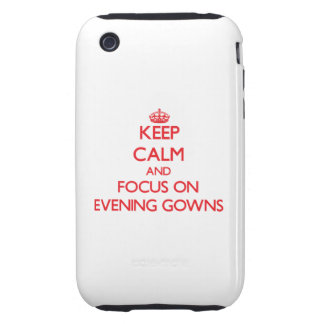 Keep Calm and focus on EVENING GOWNS Tough iPhone 3 Case