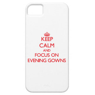 Keep Calm and focus on EVENING GOWNS iPhone 5 Cover