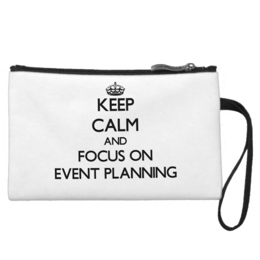 Keep Calm and focus on EVENT PLANNING Wristlet Clutch