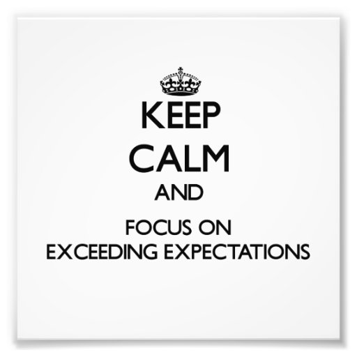 Keep Calm and focus on EXCEEDING EXPECTATIONS Photo