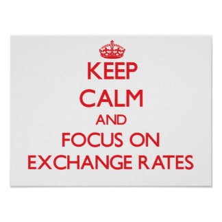Keep Calm and focus on EXCHANGE RATES Poster