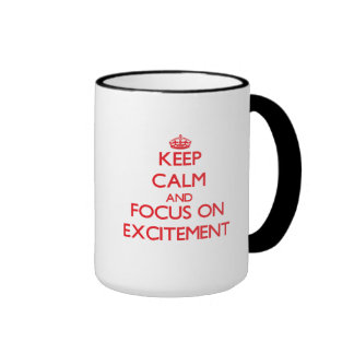 Keep Calm and focus on EXCITEMENT Mugs