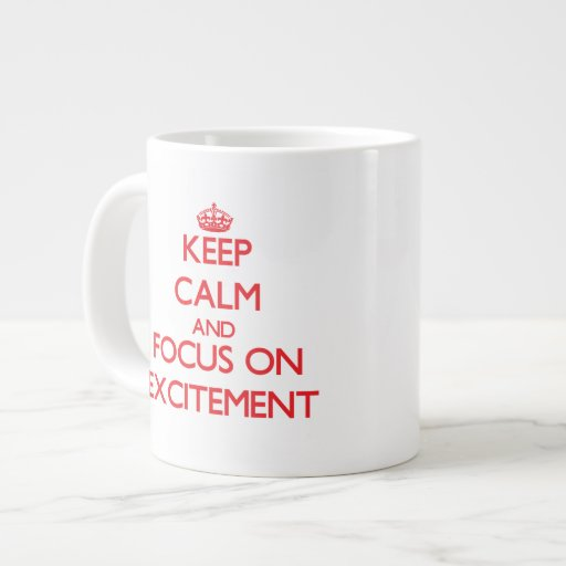 Keep Calm and focus on EXCITEMENT Jumbo Mugs