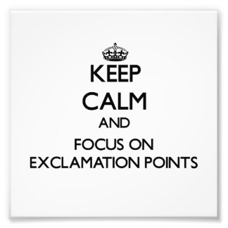 Keep Calm and focus on EXCLAMATION POINTS Photo Art