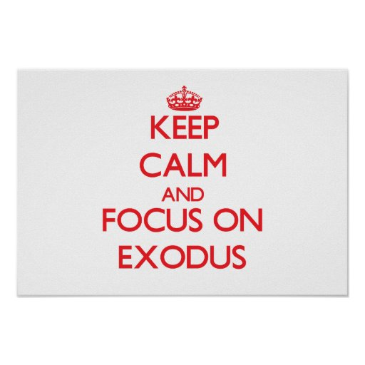 Keep Calm and focus on EXODUS Posters
