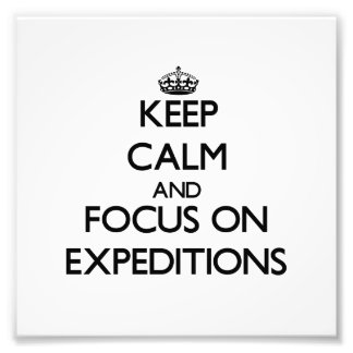 Keep Calm and focus on EXPEDITIONS Photo Print