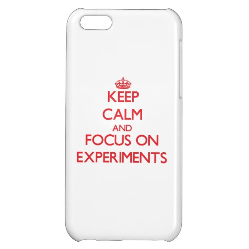 Keep Calm and focus on EXPERIMENTS Cover For iPhone 5C