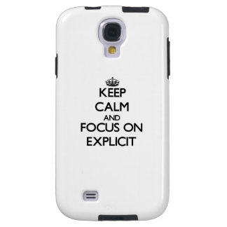 Keep Calm and focus on EXPLICIT Galaxy S4 Case