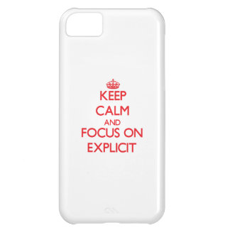 Keep Calm and focus on EXPLICIT iPhone 5C Cases